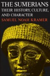 The Sumerians: Their History, Culture, and Character - Samuel Noah Kramer