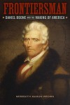 Frontiersman: Daniel Boone and the Making of America (Southern Biography Series) - Meredith Mason Brown