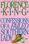 Confessions of a Failed Southern Lady - Florence King