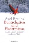 Buntschatten und Fledermäuse: Mein Leben in einer anderen Welt - Axel Brauns