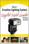 Nikon Creative Lighting System Digital Field Guide - J. Thomas