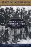 What They Fought for, 1861-1865 - James M. McPherson