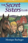 The Secret Sisters Club: A Ginnie West Adventure - Monique Bucheger, Gary Rasmussen