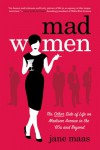Mad Women: The Other Side of Life on Madison Avenue in the '60s and Beyond - Jane Maas