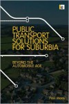 Transport For Suburbia: Beyond The Automobile Age - Paul Mees