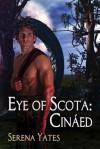 Eye of Scota: Cináed - Serena Yates