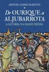 De Ourique a Aljubarrota. A Guerra na Idade Média - Miguel Gomes Martins
