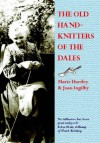 The Old Hand-knitters of the Dales - Marie Hartley;Joan Ingilby