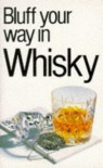 Bluff Your Way in Whisky (The Bluffer's Guides) - David Milsted