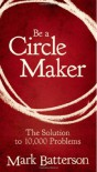 Be a Circle Maker: The Solution to 10,000 Problems - Mark Batterson
