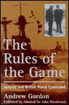 The Rules of the Game: Jutland and British Naval Command - Andrew Gordon