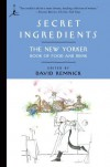 Secret Ingredients: The New Yorker Book of Food and Drink - David Remnick