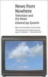 News from Nowhere: Television and the News - Edward Jay Epstein
