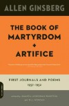 The Book of Martyrdom and Artifice: First Journals and Poems: 1937-1952 - Allen Ginsberg, Juanita Lieberman-Plimpton, Bill Nagan, Bill Morgan