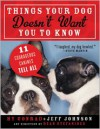 Things Your Dog Doesn't Want You to Know: Eleven Courageous Canines Tell All - Hy Conrad, Jeff Johnson