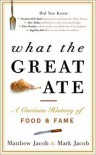 What the Great Ate: A Curious History of Food and Fame - Mark Jacob, Matthew Jacob