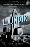 L.A. Noir: The Struggle for the Soul of America's Most Seductive City - John Buntin