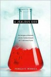 A Jealous God: Science's Crusade Against Religion - Pamela R. Winnick
