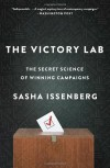 The Victory Lab: The Secret Science of Winning Campaigns - Sasha Issenberg
