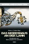 Das Mordshaus an der Lahn: Kurzkrimis von Bad Laasphe bis Lahnstein -
