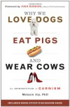 Why We Love Dogs, Eat Pigs, and Wear Cows: An Introduction to Carnism - Melanie Joy PhD