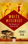 White Mischief: The Murder of Lord Erroll - James Fox