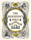 The Beekeeper's Bible: Bees, Honey, Recipes & Other Home Uses - Richard A. Jones, Sharon Sweeney-Lynch