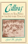 Calling: Essays on Teaching in the Mother Tongue - Gail B. Griffin
