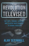 The Revolution Was Televised: The Cops, Crooks, Slingers and Slayers Who Changed TV Drama Forever - Alan Sepinwall