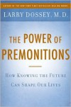 The Power of Premonitions: How Knowing the Future Can Shape Our Lives - Larry Dossey