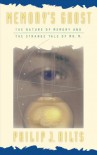 Memory's Ghost: The Nature Of Memory And The Strange Tale Of Mr. M - Philip J. Hilts