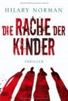 Die Rache der Kinder: Thriller - Hilary Norman