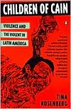 Children of Cain: Violence and the Violent in Latin America - Tina Rosenberg