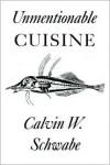 Unmentionable Cuisine - Calvin W. Schwabe