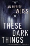 These Dark Things: Introducing the Captain Natalia Monte Series Set in Naples - Jan Merete Weiss