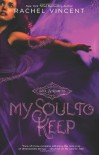 My Soul to Keep - Rachel Vincent