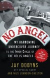 No Angel: My Harrowing Undercover Journey to the Inner Circle of the Hells Angels - Jay Dobyns, Nils Johnson-Shelton