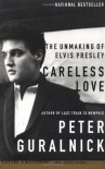 Careless Love: The Unmaking of Elvis Presley - Peter Guralnick