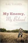 My Enemy, My Beloved - Karl Vanghen