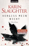 Vergiss mein nicht: Thriller - Karin Slaughter