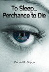 To Sleep... Perchance to Die - Donald R. Grippo