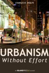 Urbanism Without Effort - Charles R. Wolfe