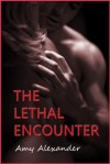 The Lethal Encounter - Amy Alexander