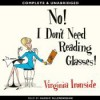 No! I Don't Need Reading Glasses! - Virginia Ironside, Maggie Ollerenshaw