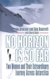 No Horizon Is So Far: Two Women and Their Extraordinary Journey Across Antarctica - Liv Arnesen, Ann Bancroft