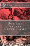 But the Angels Never Came - Eric James-Olson