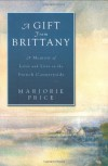 A Gift from Brittany: A Memoir of Love and Loss in the French Countryside - Marjorie  Price