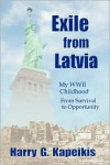 Exile from Latvia: My WWII Childhood - From Survival to Opportunity - Harry G. Kapeikis