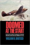 Doomed at the Start: American Pursuit Pilots in the Philippines, 1941-1942 - William H. Bartsch,  Herbert Ellis