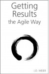 Getting Results the Agile Way: A Personal Results System for Work and Life - J.D. Meier, Michael Kropp